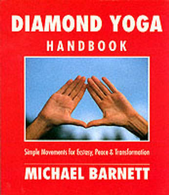 Diamond Yoga Handbook: Simple Movements for Ecstasy, Peace and Transformations (Paperback)