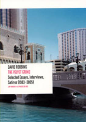 David Robbins: The Velvet Grind. Selected Essays, Interviews, Satires (1983-2005) (Paperback)