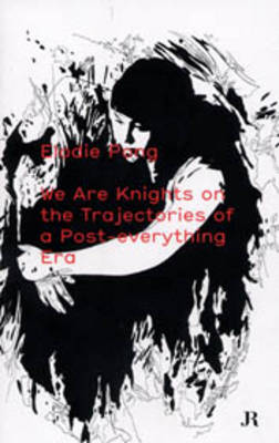 Elodie Pong: We are the Knights on the Trajectories of a Post-everything Era (Paperback)