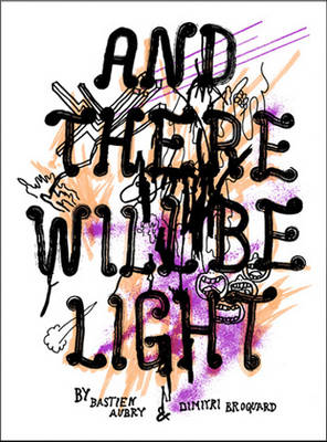 Bastien Aubry / Dimitri Broquard: And There Will be Light (Paperback)