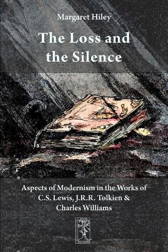 The Loss and the Silence. Aspects of Modernism in the Works of C.S. Lewis, J.R.R. Tolkien and Charles Williams. (Paperback)