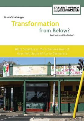 Transformation from Below?: White Suburbia in the Transformation of Apartheid South Africa to Democracy (Paperback)