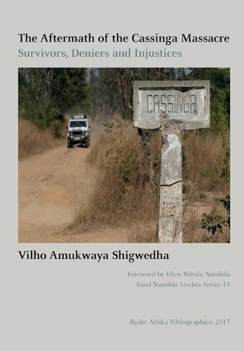 The Aftermath of the Cassinga Massacre: Survivors, Deniers and Injustices - Basel Namibia Studies 18 (Paperback)