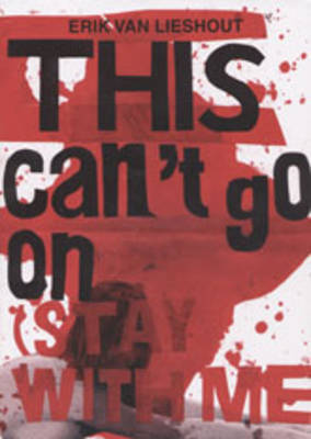 Erik Van Lieshout: This Can't Go on (Stay with Me!) (Paperback)