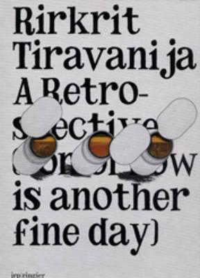 Rirkrit Tiravanija - A Retrospective: (Tomorrow is Another Fine Day)... (Hardback)
