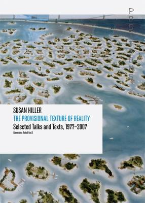 Susan Hiller - The Provisional Texture of Reality: Selected Texts and Talks 1977-2007 (Paperback)