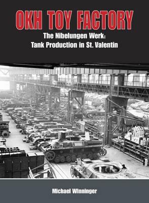 Okh Toy Factory: The Nibelungenwerk: Tank Production in St. Valentin (Hardback)