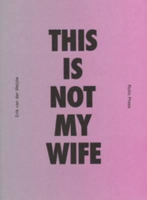 Erik Van Der Weijde - This is Not My Wife (Paperback)