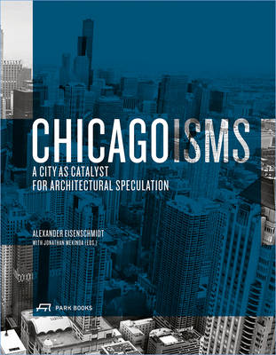 Chicagoisms: The City as Catalyst for Architectural Speculation (Hardback)