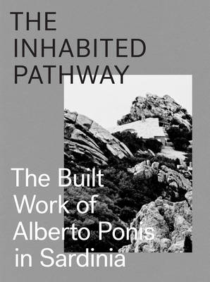 The Inhabited Pathway - The Built Work of Alberto Ponis in Sardinia (Hardback)