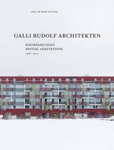 Galli Rudolf Architekten 1998-2014 - Spatial Adaptations (Hardback)