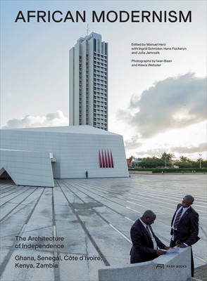 African Modernism - The Architecture of Independence. Ghana, Senegal,Cote d'Ivoire, Kenya, Zambia (Paperback)