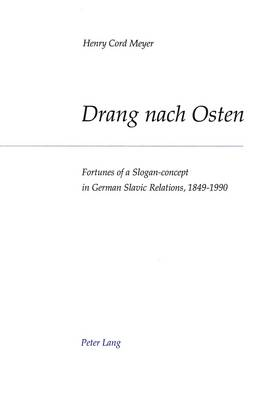 Drang nach Osten: Fortunes of a Slogan-concept in German-Slavic Relations, 1849-1990 (Paperback)