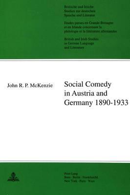 Social Comedy in Austria and Germany, 1890-1933 - Britische und Irische Studien zur Deutschen Sprache und Literatur/British and Irish Studies in German Language and Literature v. 8 (Paperback)