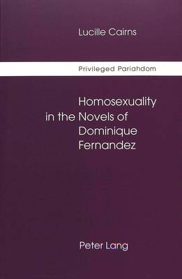 Privileged Pariahdom: Homosexuality in the Novels of Dominique Fernandez (Paperback)