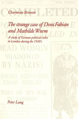 The Strange Case of Dora Fabian and Mathilde Wurm: A Study of German Political Exiles in London During the 1930's (Paperback)