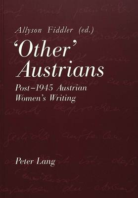 'Other' Austrians: Post-1945 Austrian Women's Writing - Proceedings of the Conference Held at Nottingham from 18-20 April 1996 (Paperback)