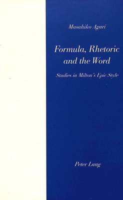 Formula, Rhetoric and the Word: Studies in Milton's Epic Style (Paperback)