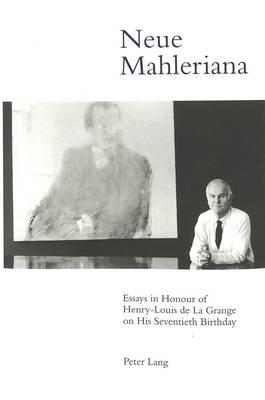 Neue Mahleriana: Essays in Honour of Henry-Louis De La Grange on His Seventieth Birthday (Leather / fine binding)