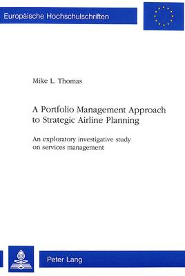 Portfolio Management Approach to Strategic Airline Planning: An Exploratory Investigate Study on Services Management - European University Studies v. 2052 (Paperback)