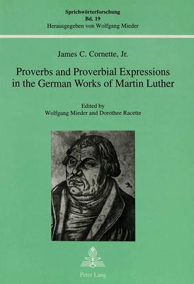Proverbs and Proverbial Expressions in the German Works of Martin Luther - Sprichworterforschung S. v. 19 (Paperback)
