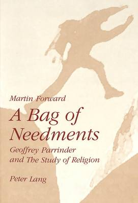 A Bag of Needments: Geoffrey Parrinder and the Study of Religion (Paperback)