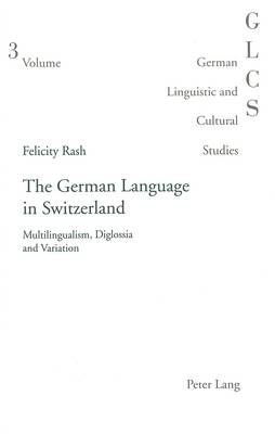 The German Language in Switzerland: Multilingualism, Diglossia and Variation - German Linguistic and Cultural Studies v. 3 (Paperback)