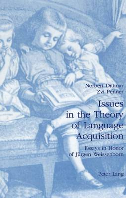 Issues in the Theory of Language Acquisition: Essays in Honor of Jurgen Weissenborn (Hardback)