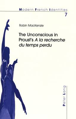 The Unconscious in Proust's a la Recherche du Temps Perdu - Modern French Identities v. 7 (Paperback)