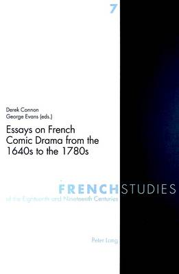 Essays on French Comic Drama from the 1640s to the 1780s - French Studies of the Eighteenth and Nineteenth Centuries v. 7 (Paperback)