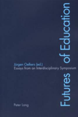 Futures of Education: Essays from an Interdisciplinary Symposium (Paperback)