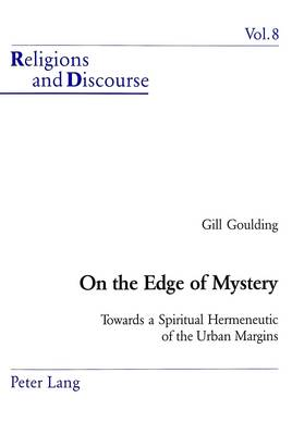 On the Edge of Mystery: Towards a Spiritual Hermeneutic of the Urban Margins - Religions and Discourse v. 8 (Paperback)