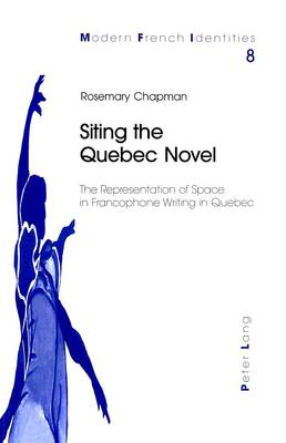 Siting the Quebec Novel: The Representation of Space in Francophone Writing in Quebec - Modern French Identities 8 (Paperback)