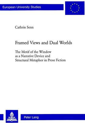 Framed Views and Dual Worlds: The Motif of the Window as a Narrative Device and Structural Metaphor in Prose Fiction - Europaische Hochschulschriften Reihe 14: Angelsachsische Sprache und Literatur v. 375 (Paperback)