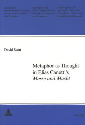 "Metaphor as Thought in Elias Canetti's ""Masse und Macht"" - Australian and New Zealand Studies in German Language and Literature v. 18 (Paperback)"