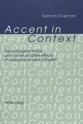 Accent in Context: Ontological Status and Communicative Effects of Utterance Accent in English (Paperback)