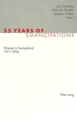 25 Years of Emancipation?: Women in Switzerland 1971-1996 (Paperback)