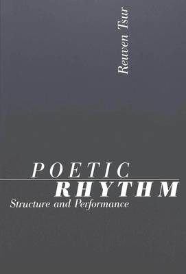 Poetic Rhythm - Structure and Performance: Empirical Study in Cognitive Poetics (Paperback)