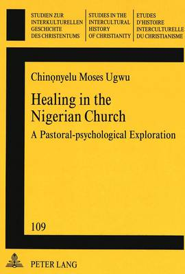 Healing in the Nigerian Church: A Pastoral-psychological Exploration - Studies in the Intercultural History of Christianity v. 109 (Paperback)