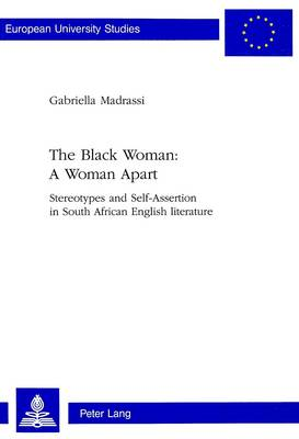 Black Woman - a Woman Apart: Stereotypes and Self-assertion in South African English Literature - European University Studies v. 318 (Paperback)