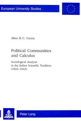 Political Communities and Calculus: Sociological Analysis in the Italian Scientific Tradition (1924-1943) (Paperback)