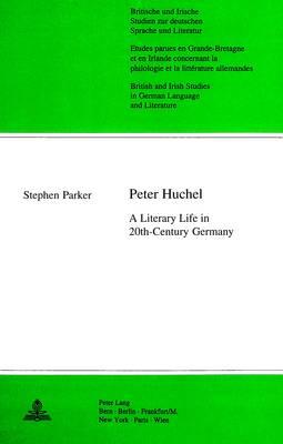Peter Huchel: A Literary Life in 20th-century Germany - Britische und Irische Studien zur Deutschen Sprache und Literatur/British and Irish Studies in German Language and Literature v. 15 (Paperback)