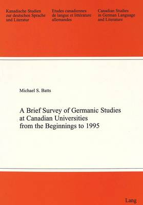 Brief Survey of Germanic Studies at Canadian Universities from the Beginnings to 1995 - Canadian Studies in German Language & Literature v. 44 (Paperback)