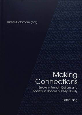 Making Connections: Essays in French Culture and Society in Honour of Philip Thody (Paperback)