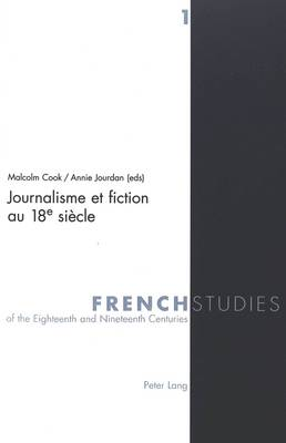 Journalisme et Fiction au 18e Siecle - French Studies of the Eighteenth and Nineteenth Centuries v. 1 (Hardback)