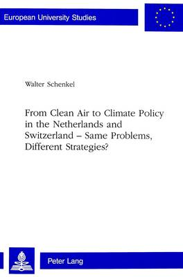 From Clean Air to Climate Policy in the Netherlands and Switzerland - Same Problems, Different Strategies? - European University Studies v. 370 (Paperback)