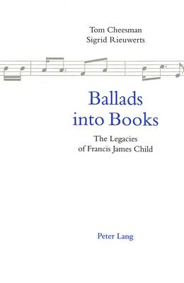 Ballads into Books: Legacies of Francis James Child - Selected Papers from the 26th International Ballad Conference (SIEF Ballad Commission), Swansea, Wales, 19-24 July 1996 (Paperback)