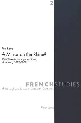 A Mirror on the Rhine?: The Nouvelle Revue Germanique, Strasbourg 1829-1837 - French Studies of the Eighteenth and Nineteenth Centuries v. 2 (Paperback)