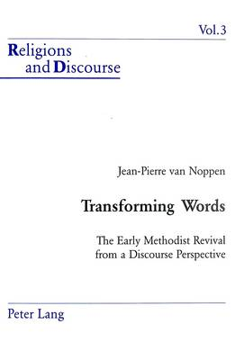 Transforming Words: The Early Methodist Revival from a Discourse Perspective - Religion & Discourse v. 3 (Paperback)