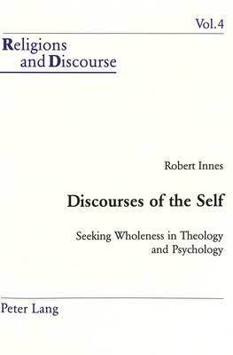 Discourses of the Self: Seeking Wholeness in Theology and Psychology - Religion & Discourse v. 4 (Paperback)
